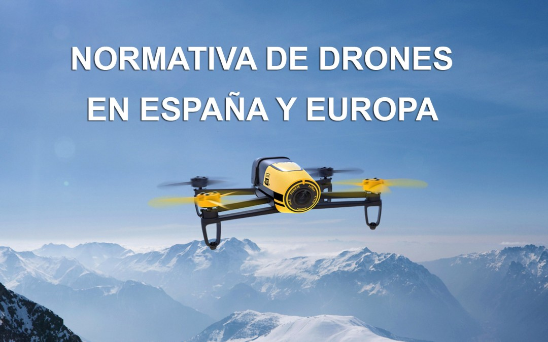Normativa y Ley general de Drones en España y Europa