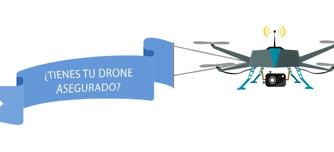 ¿Tienes tu Drone Asegurado?